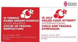 15 Temmuz Darbe Girişimi Sonrası Uluslararası Çocuk ve Travma Sempozyumu